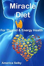 Miracle Diet for Thyroid and Energy Health