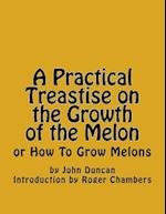 A Practical Treastise on the Growth of the Melon