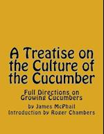 A Treatise on the Culture of the Cucumber