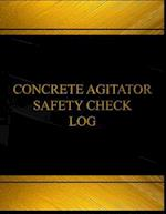 Concrete Agitator Safety Check Log (Log Book, Journal - 125 Pgs, 8.5 X 11 Inches