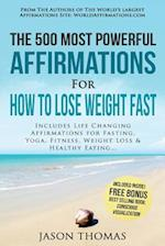 Affirmation the 500 Most Powerful Affirmations for How to Lose Weight Fast