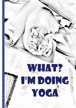 What? I'm Doing Yoga - Notebook / Extended Lined Pages / Soft Matte Cover