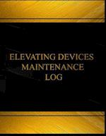 Elevatic Devices Maintenance Log (Log Book, Journal - 125 Pgs, 8.5 X 11 Inches)