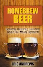 Homebrew Beer -- Experience Tantalizing Tastes from Unique Beer Making Ingredien