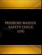 Pressure Washer Safety Check Log (Log Book, Journal - 125 Pgs, 8.5 X 11 Inches)