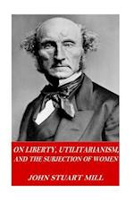 On Liberty, Utilitarianism, and the Subjection of Women