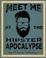 Meet Me at the Hipster Apocalypse