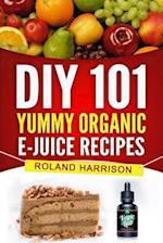 DIY 101 Yummy Organic E-Juice Recipes