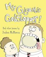 My Gigantic Gobstopper! and Other Poems by Joshua McManus