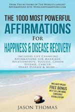 Affirmation the 1000 Most Powerful Affirmations for Happiness & Disease Recovery