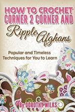 How to Crochet Corner 2 Corner and Ripple Afghans