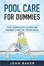 Pool Care for Dummies - The Complete Guide on Taking Care of Your Pool