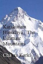 Karakoram Himalaya - The Ultimate Mountains.