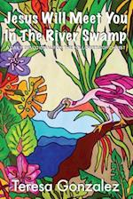 Jesus Will Meet You in the River Swamp