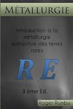Introduction a la Metallurgie Extractive Des Terres Rares - 3eme Ed