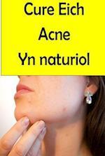 Cure Eich Acne Yn Naturiol
