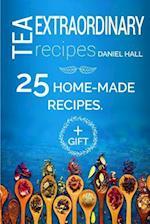 Extraordinary Tea Recipes. 25 Home-Made Recipes.