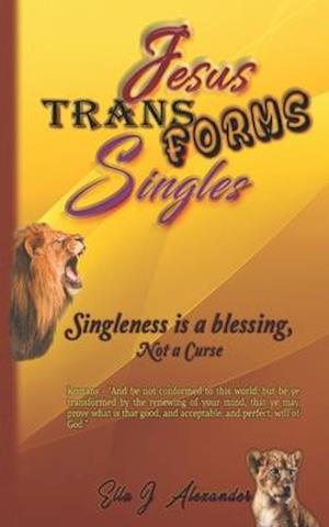Singleness Is A Blessing, NOT A Curse