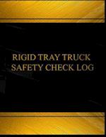 Rigid Tray Truck Safety Check Log (Log Book, Journal - 125 Pgs, 8.5 X 11 Inches)