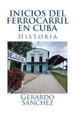 Inicios del Ferrofarril En Cuba