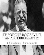 Theodore (Teddy) Roosevelt an Autobiography [Illumination Publishing]