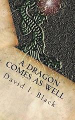 A Dragon Comes as Well