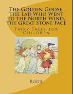 The Golden Goose, the Lad Who Went to the North Wind, the Great Stone Face