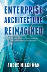 Enterprise Architecture Reimagined