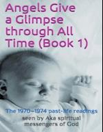 Angels Give a Glimpse Through All Time (Book 1)