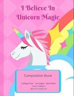 I Believe in Unicorn Magic - Composition Notebook