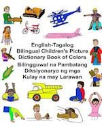 English-Tagalog Bilingual Children's Picture Dictionary Book of Colors Bilingguwal Na Pambatang Diksiyonaryo Ng MGA Kulay Na May Larawan