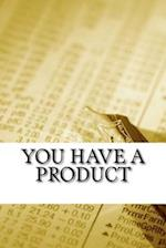 You Have a Product