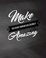 Make Today Ridiculously Amazing, Quote Inspiration Notebook, Dream Journal Diary