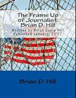 The Frame Up of Journalist Brian D. Hill