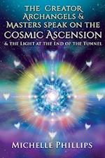 The Creator Archangels & Masters Speak On The Cosmic Ascension: & The Light At The End Of The Tunnel