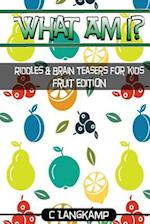 What Am I? Riddles and Brain Teasers for Kids Fruit Edition