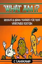 What Am I? Riddles and Brain Teasers for Kids Vegetable Edition