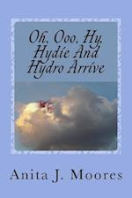 Oh, Ooo, Hy, Hydie and Hydro Arrive