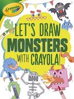 Let's Draw Monsters with Crayola (R) ! (Lets Draw with Crayola)