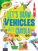 Let's Draw Vehicles with Crayola (R) ! (Lets Draw with Crayola)