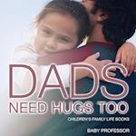 Dad's Need Hugs Too- Children's Family Life Books