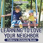Learning to Love Your Neighbor | Children's Christianity Books