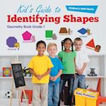 Kid's Guide to Identifying Shapes - Geometry Book Grade 1 | Children's Math Books