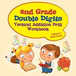 2nd Grade Double Digits Vertical Addition Drill Workbook | Children's Math Books