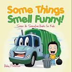 Some Things Smell Funny! | Sense & Sensation Books for Kids