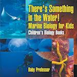 There's Something in the Water! - Marine Biology for Kids | Children's Biology Books