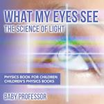 What My Eyes See : The Science of Light - Physics Book for Children | Children's Physics Books