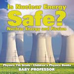 Is Nuclear Energy Safe? -Nuclear Energy and Fission - Physics 7th Grade | Children's Physics Books