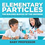 Elementary Particles : The Building Blocks of the Universe - Physics and the Universe | Children's Physics Books