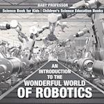 An Introduction to the Wonderful World of Robotics - Science Book for Kids | Children's Science Education Books